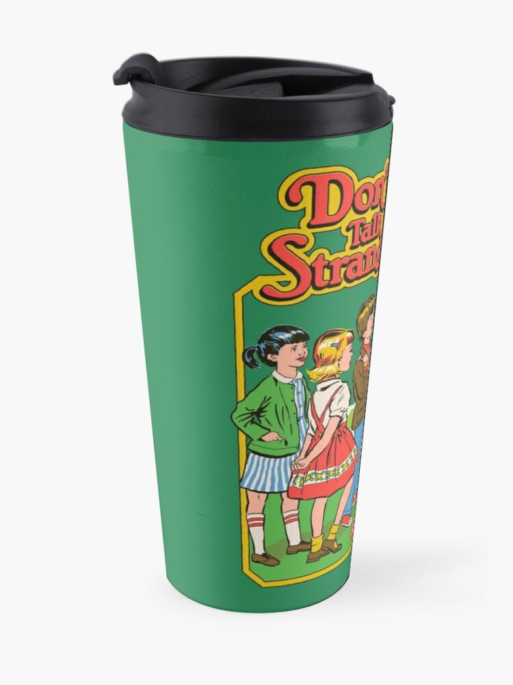 Alternate view of Don't Talk To Strangers Travel Mug
