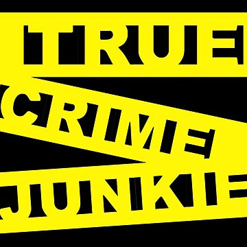 True Crime Junkie - Crime Scene Tape - Police Line by FrenchToasty