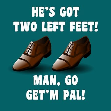 He's Got Two Left Feet! by Mark5ky