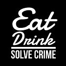 Eat Drink Solve Crime Quote Saying by Deana Greenfield