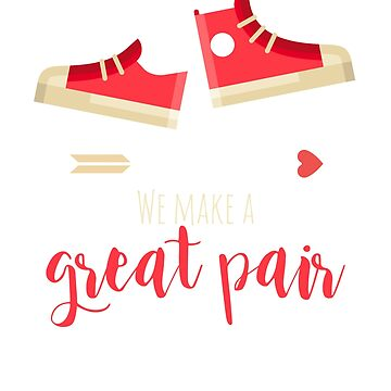 We Make a Great Pair (sneakers) by WordvineMedia