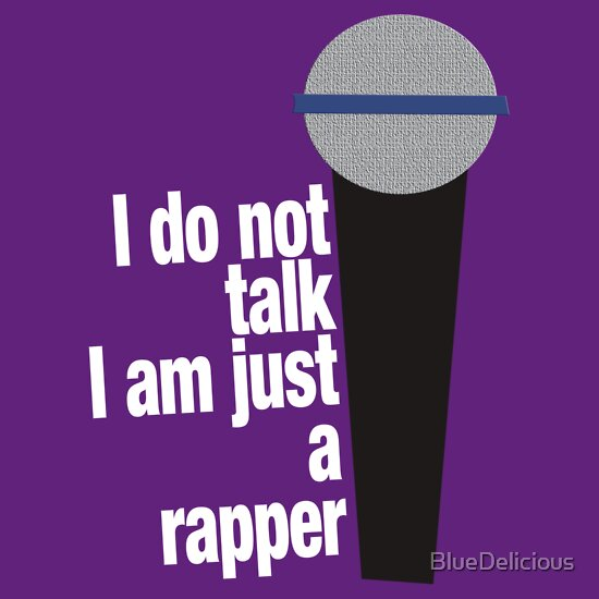 TShirtGifter presents: i do not talk, i am just a rapper
