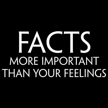 Facts: More Important Than Your Feelings by MillSociety