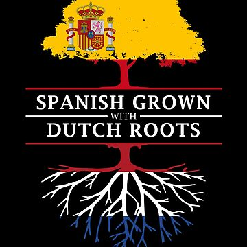 Spanish Grown with Dutch Roots by ockshirts
