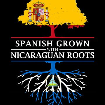 Spanish Grown with Nicaraguan Roots by ockshirts