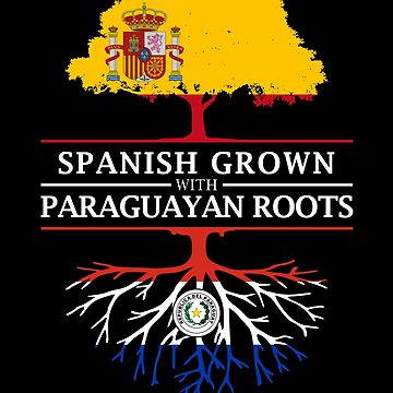 Spanish Grown with Paraguayan Roots by ockshirts