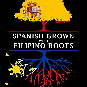 Spanish Grown with Filipino Roots by ockshirts