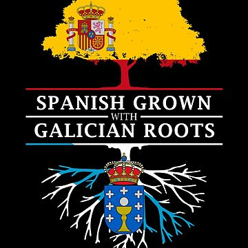 Spanish Grown with Galician Roots by ockshirts
