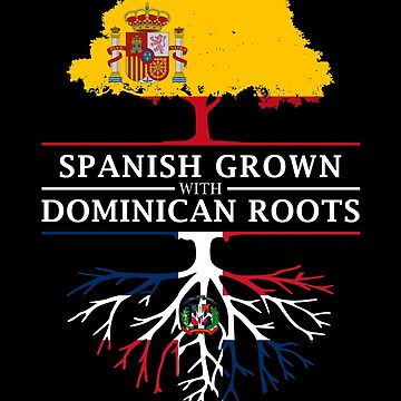 Spanish Grown with Dominican Roots by ockshirts