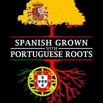Spanish Grown with Portugese Roots by ockshirts