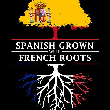 Spanish Grown with French Roots by ockshirts