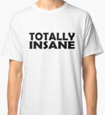 Totally Insane Classic T-Shirt