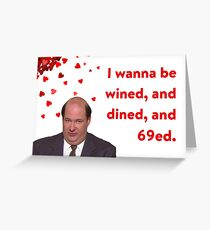 The Office Valentines day card, Kevin Malone, I wanna be wined, and dined, and 69ed. Greeting Card
