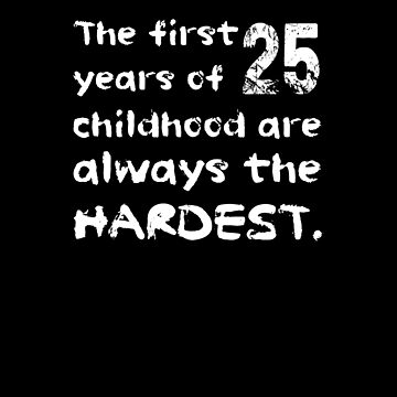 The First 25 Years Of Childhood Are The Hardest Shirt Funny 25th Birthday T-Shirt Great Gift for a Friend Short-Sleeve Jersey Tee by CrusaderStore