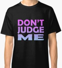 Don't Judge Me Classic T-Shirt
