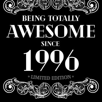 Being Totally Awesome Since 1996 Limited Edition Funny Birthday by with-care