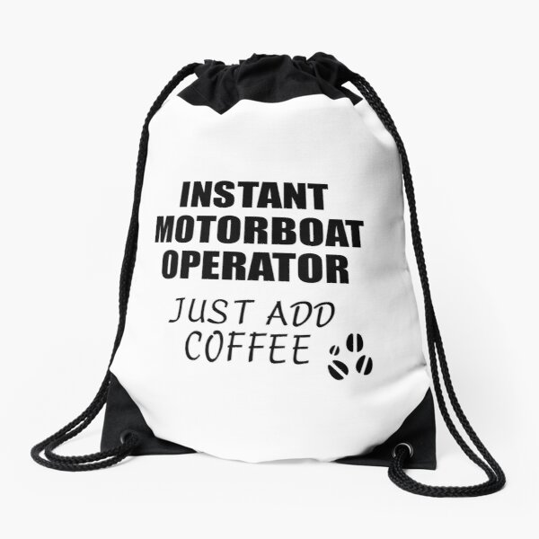 Motorboat Operator Instant Just Add Coffee Funny Gift Idea for Coworker Present Workplace Joke Office Drawstring Bag