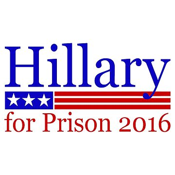 Hillary for Prison 2016 by MillSociety