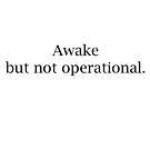 Awake but not operational - lazy, sleepy shirt T-Shirt by storms98