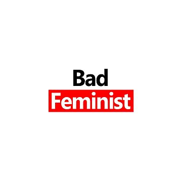 Bad feminist feminist text design by GetItGiftIt