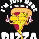 """I'm Just Here For The Pizza"" tee design. Perfect for pizza lovers like you! Makes an awesome gift!  by Customdesign200"