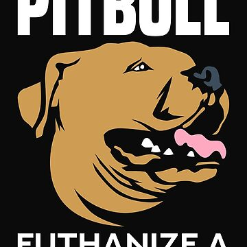 Save a Pit Bull - Euthanize a Dog Fighter - Save a Pit Bull and Sleep a Dog Fighter a Pit Bull Dog Shirt Gift by MrTStyle