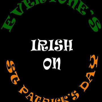 Everyone's Irish On St Patricks Day by taiche