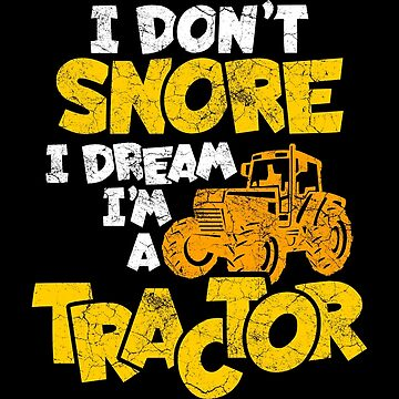 I'm not snoring I'm dreaming I'm a tractor by IchliebeT-Shirt