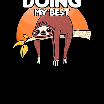 Doing My Best Sloth by perfectpresents