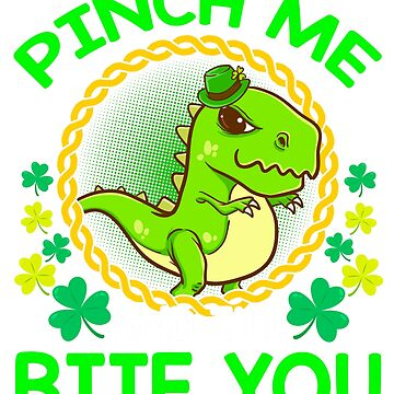 T-Rex Pinch Me   I Bite You St. Patrick's by frittata