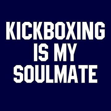 Kickboxing Is My Soulmate by STdesigns