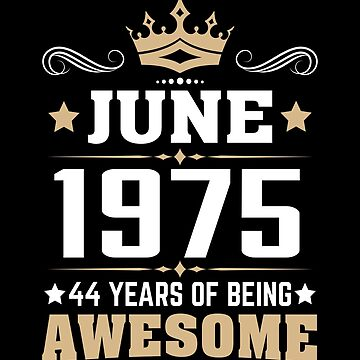 June 1975 44 Years Of Being Awesome by lavatarnt