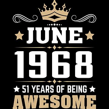 June 1968 51 Years Of Being Awesome by lavatarnt