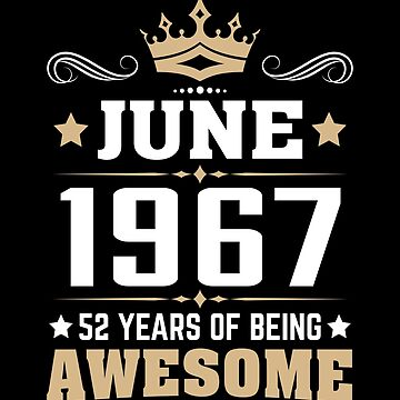 June 1967 52 Years Of Being Awesome by lavatarnt
