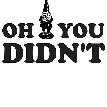 Oh gnome you didn't by artack