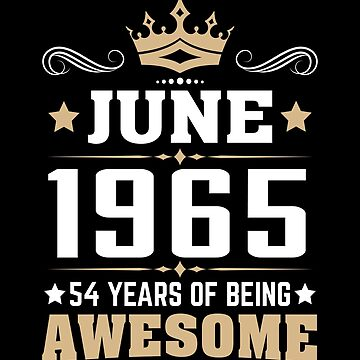 June 1965 54 Years Of Being Awesome by lavatarnt