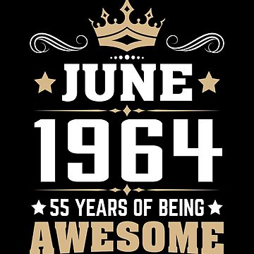 June 1964 55 Years Of Being Awesome by lavatarnt