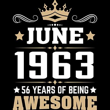 June 1963 56 Years Of Being Awesome by lavatarnt