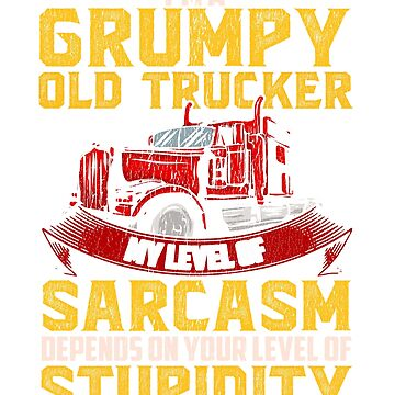 Grumpy Old Trucker T-Shirt Sarcastic Funny Gift Truck Driver by BlueBerry-Pengu
