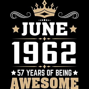 June 1962 57 Years Of Being Awesome by lavatarnt