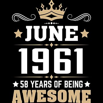 June 1961 58 Years Of Being Awesome by lavatarnt