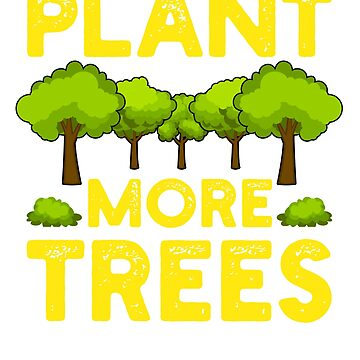 Plant More Trees T-Shirt Earth Day Environment Protection Gift by BlueBerry-Pengu