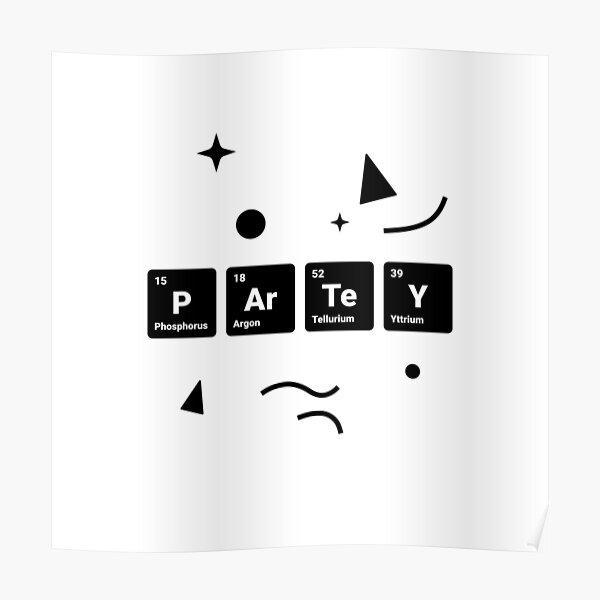 Party! Periodic Table Elements Phosphorus Argon Tellurium Yttrium (Inverted) Poster