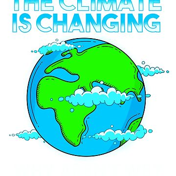 The Climate is Changing T-Shirt Why Aren't we Earth Day Gift by BlueBerry-Pengu