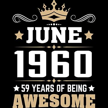 June 1960 59 Years Of Being Awesome by lavatarnt