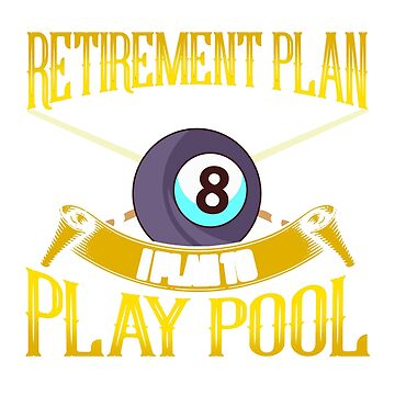 Retirement Plan T-Shirt Bool Billiard Retirement Gift Funny by BlueBerry-Pengu