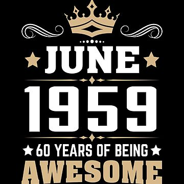 June 1959 60 Years Of Being Awesome by lavatarnt