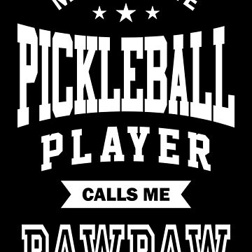 My favorite Pickleball Player Calls Me Paw Paw by cidolopez