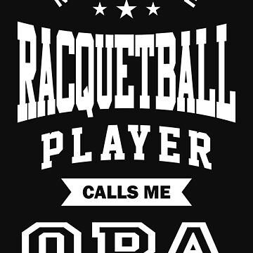 My favorite Racquetball Player Calls Me Opa by cidolopez