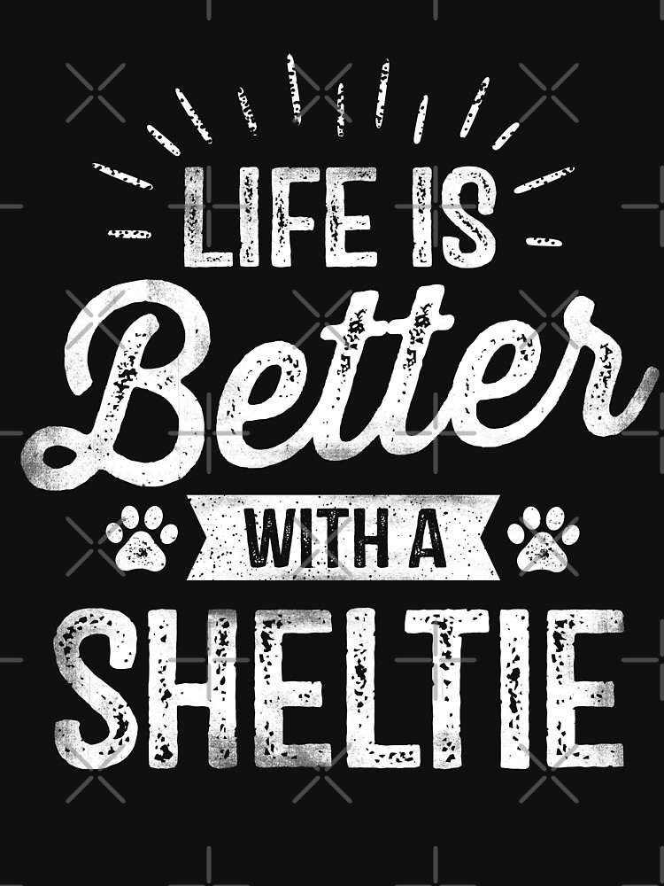 Life Is Better With A Sheltie - Dog Lover Owner Gifts by EcoKeeps